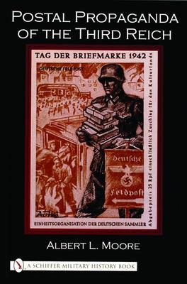 Postal Propaganda of the Third Reich - Moore, Albert L