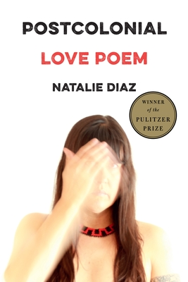 Postcolonial Love Poem: Poems - Diaz, Natalie