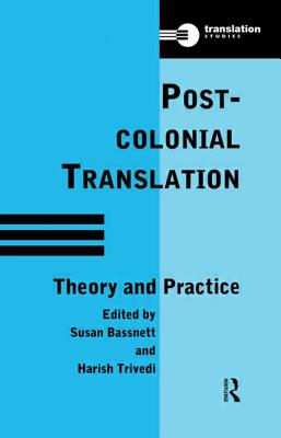 Postcolonial Translation: Theory and Practice - Bassnett, Susan