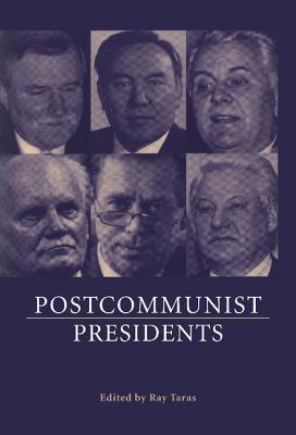 Postcommunist Presidents - Taras, Ray (Editor)