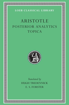 Posterior Analytics. Topica - Aristotle, and Tredennick, Hugh (Translated by), and Forster, E S (Translated by)