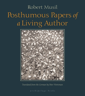 Posthumous Papers of a Living Author - Musil, Robert, Professor, and Wortsman, Peter (Translated by)