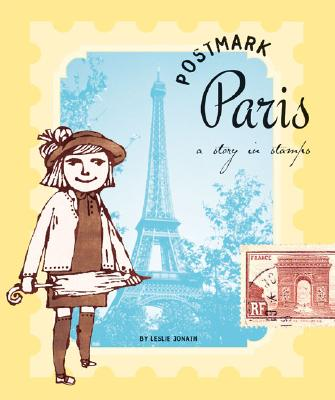 Postmark Paris: A Story in Stamps - Jonath, Leslie