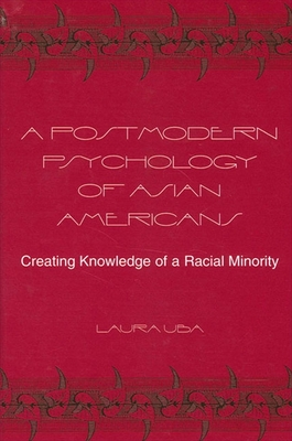 Postmodern Psychology of Asian AME: Creating Knowledge of a Racial Minority - Uba, Laura, PhD