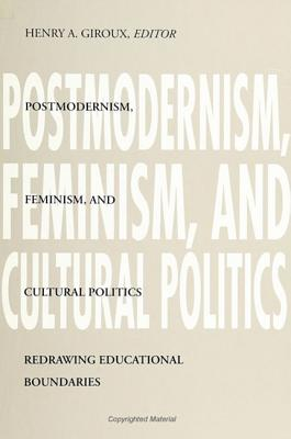 Postmodernism, Feminism, and Cultural Politics - Giroux, Henry A