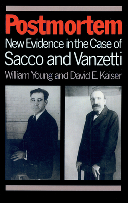 Postmortem: New Evidence in the Case of Sacco and Vanzetti - Young, William, and Kaiser, David E
