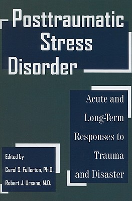 Posttraumatic Stress Disorder: Acute and Long-Term Responses to Trauma and Disaster - Fullerton, Carol S, Dr. (Editor)