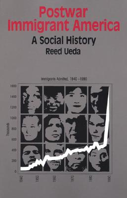 Postwar Immigrant America: A Social History - Ueda, Reed, Professor