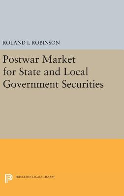 Postwar Market for State and Local Government Securities - Robinson, Roland I.