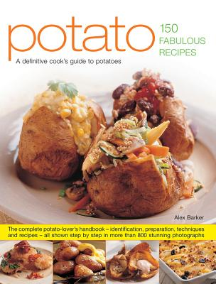 Potato: 150 Fabulous Recipes: A Definitive Cook's Identifier to Potatoes - Barker, Alex, and Mansfield, Sally (Contributions by)
