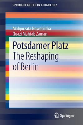 Potsdamer Platz: The Reshaping of Berlin - Nowobilska, Malgorzata, and Zaman, Quazi Mahtab