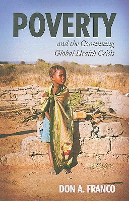 Poverty and the Continuing Global Health Crisis - Franco, Don A