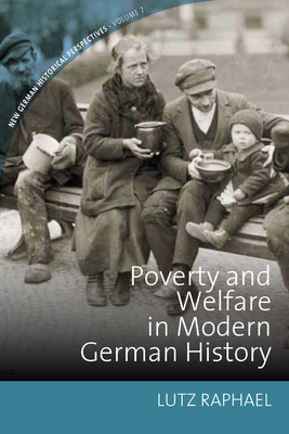 Poverty and Welfare in Modern German History - Raphael, Lutz (Editor)