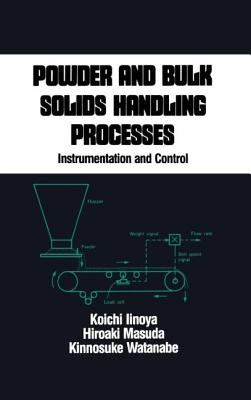 Powder and Bulk Solids Handling Processes: Instrumentation and Control - Iinoya, Koichi