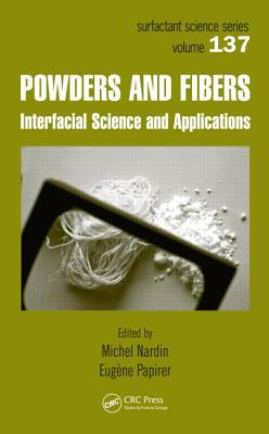 Powders and Fibers: Interfacial Science and Applications - Nardin, Michel (Editor)