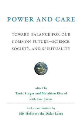 Power and Care: Toward Balance for Our Common Future--Science, Society, and Spirituality - Singer, Tania (Contributions by), and Ricard, Matthieu (Contributions by), and Karius, Kate (Editor)