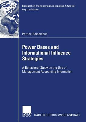 Power Bases and Informational Influence Strategies: A Behavioral Study on the Use of Management Accounting Information - Schaffer, Prof Dr Utz (Foreword by)