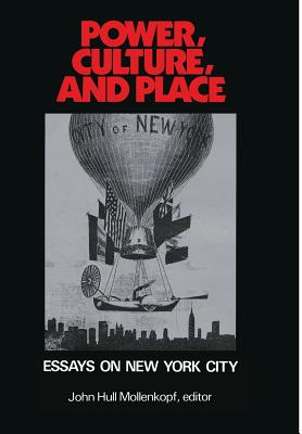 Power, Culture and Place: Essays on New York City - Mollenkopf, John H, Mr. (Editor)