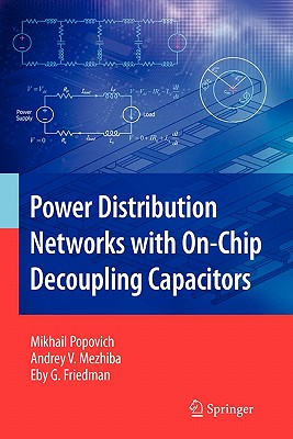 Power Distribution Networks with On-Chip Decoupling Capacitors - Popovich, Mikhail, and Mezhiba, Andrey, and Friedman, Eby G.