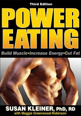 Power Eating: Build Muscle, Increase Energy, Cut Fat - Kleiner, Susan, and Greenwood-Robinson, Maggie, PH.D., PH D