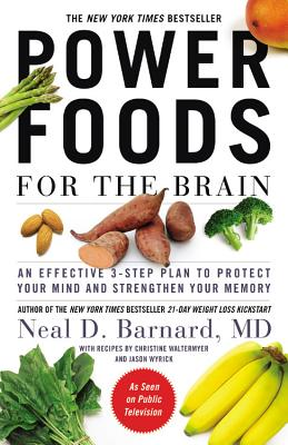 Power Foods for the Brain: An Effective 3-Step Plan to Protect Your Mind and Strengthen Your Memory - Barnard, Neal D, MD