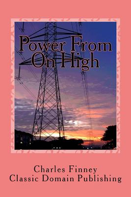 Power from on High - Finney, Charles, and Publishing, Classic Domain (Prepared for publication by)