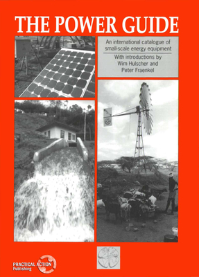 Power Guide: An International Catalogue of Small-Scale Energy Equipment - Fraenkel, Peter, PH.D., and Hulscher, Wim (Editor), and Intermediate Technology (Editor)
