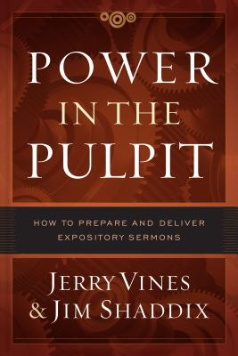 Power in the Pulpit: How to Prepare and Deliver Expository Sermons - Vines, Jerry, and Shaddix, Jim, and Platt, David (Foreword by)