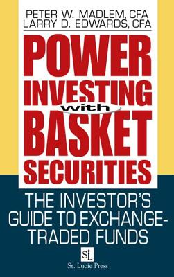Power Investing with Basket Securities: The Investor's Guide to Exchange-Traded Funds - Madlem, Peter W, and Edwards, Larry D