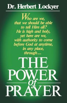 Power of Prayer - Lockyer, Herbert, Dr., and Lockyer, H, Sr.