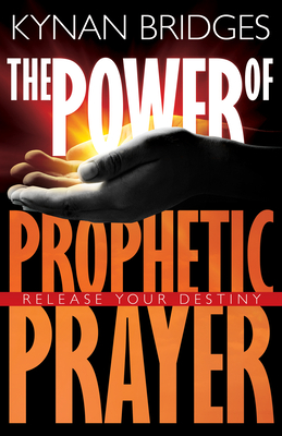 Power of Prophetic Prayer: Release Your Destiny - Bridges, Kynan