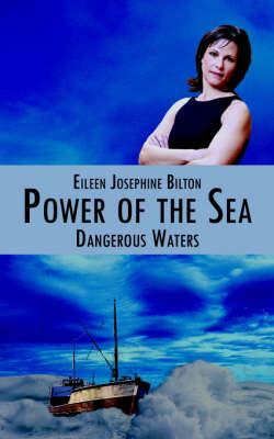 Power of the Sea: Dangerous Waters - Bilton, Eileen Josephine