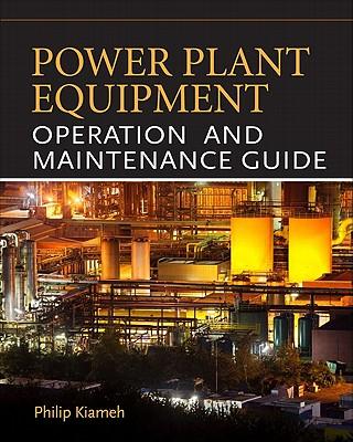Power Plant Equipment Operation and Maintenance Guide - Kiameh, Philip