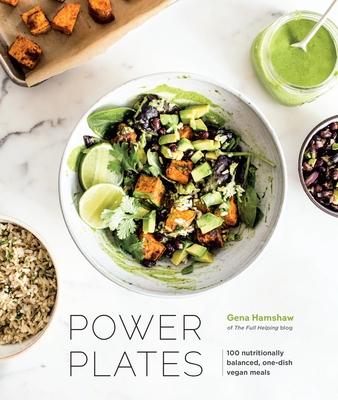 Power Plates: 100 Nutritionally Balanced, One-Dish Vegan Meals [a Cookbook] - Hamshaw, Gena