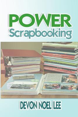 Power Scrapbooking - Lee, Devon Noel
