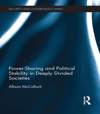 Power-Sharing and Political Stability in Deeply Divided Societies - McCulloch, Allison