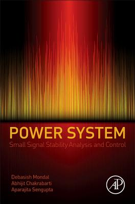 Power System Small Signal Stability Analysis and Control - Mondal, Debasish
