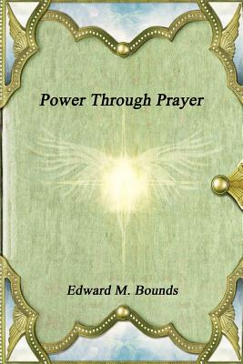 Power Through Prayer - Bounds, Edward M