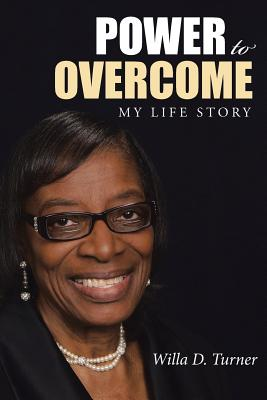 Power to Overcome: My Life Story - Turner, Willa D