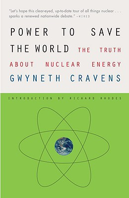 Power to Save the World: The Truth about Nuclear Energy - Cravens, Gwyneth, and Rhodes, Richard (Introduction by)