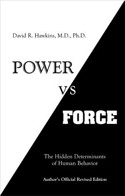Power Vs Force: The Hidden Determinants of Human Behavior - Dr Hawkins