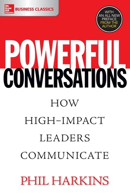 Powerful Conversations: How High Impact Leaders Communicate - Harkins, Phil