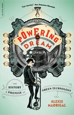 Powering the Dream: The History and Promise of Green Technology - Madrigal, Alexis