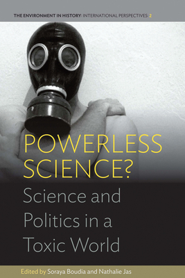Powerless Science?: Science and Politics in a Toxic World - Boudia, Soraya (Editor), and Jas, Nathalie (Editor)