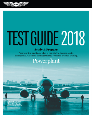 Powerplant Test Guide 2018: Pass Your Test and Know What Is Essential to Become a Safe, Competent Amt from the Most Trusted Source in Aviation Training -