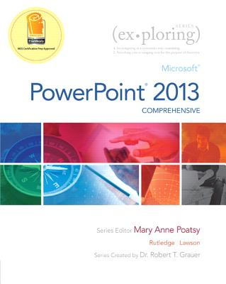 PowerPoint 2013: Comprehensive - Poatsy, Mary Anne, and Rutledge, Amy M, and Lawson, Rebecca