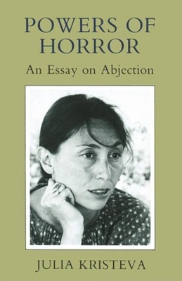 Powers of Horror: An Essay on Abjection - Kristeva, Julia, Professor, and Roudiez, Leon S, Professor (Translated by)