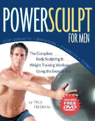 Powersculpt for Men: The Complete Body Sculpting & Weight Training Workout Using the Exercise Ball - Frediani, Paul, and Peck, Peter Field (Photographer)