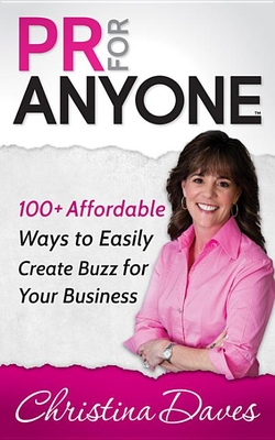 PR for Anyone: 100+ Affordable Ways to Easily Create Buzz for Your Business - Daves, Christina