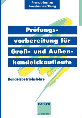 PR?fungsvorbereitung F?r Gro?- Und Au?enhandelskaufleute: Handelsbetriebslehre - Arera, Friedrich, and Jungling, Kirsten, and U a